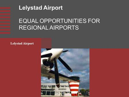 Lelystad Airport EQUAL OPPORTUNITIES FOR REGIONAL AIRPORTS.