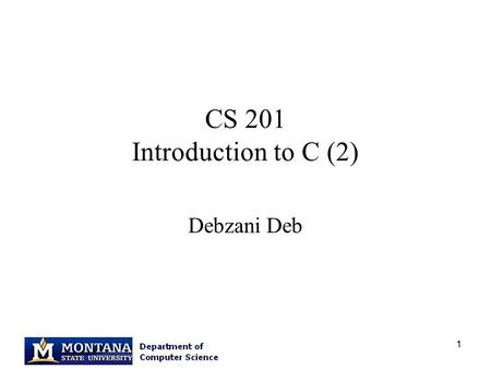 1 CS 201 Introduction to C (2) Debzani Deb. 2 Overview C Arithmetic Expressions Formatting Numbers in Program Output Interactive Mode, Batch Mode, and.