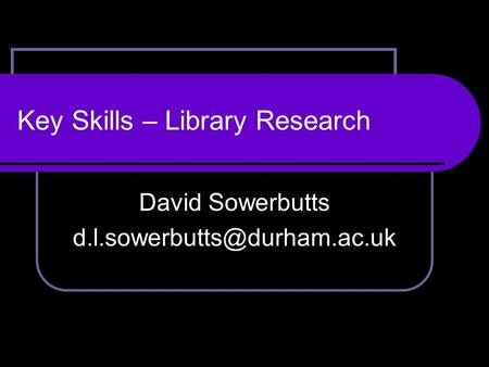 Key Skills – Library Research David Sowerbutts