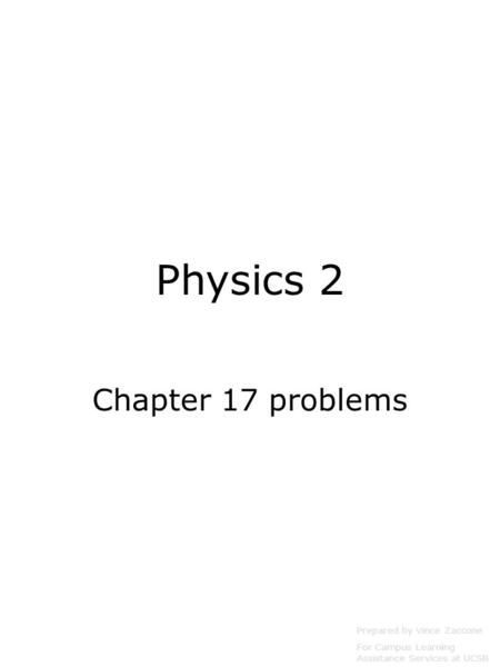 Physics 2 Chapter 17 problems Prepared by Vince Zaccone For Campus Learning Assistance Services at UCSB.