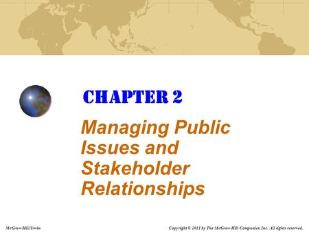 Copyright © 2011 by The McGraw-Hill Companies, Inc. All rights reserved. McGraw-Hill/Irwin Chapter 2 Managing Public Issues and Stakeholder Relationships.