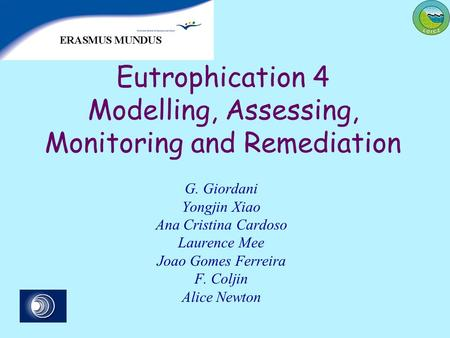 Eutrophication 4 Modelling, Assessing, Monitoring and Remediation G. Giordani Yongjin Xiao Ana Cristina Cardoso Laurence Mee Joao Gomes Ferreira F. Coljin.