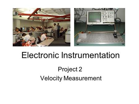 Electronic Instrumentation Project 2 Velocity Measurement.