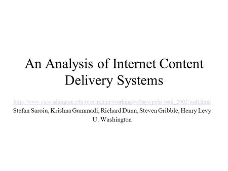 An Analysis of Internet Content Delivery Systems  Stefan Saroiu, Krishna.