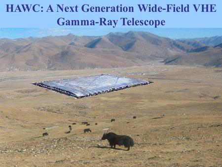 HAWC Gus Sinnis VHE Workshop UCLA October, 2005 HAWC: A Next Generation Wide-Field VHE Gamma-Ray Telescope.