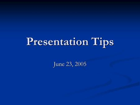 Presentation Tips June 23, 2005. Basic Presentation Skills Voice Voice Body Language Body Language Appearance Appearance.