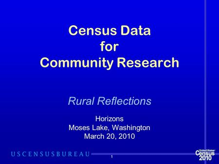 1 Census Data for Community Research Horizons Moses Lake, Washington March 20, 2010 Rural Reflections.