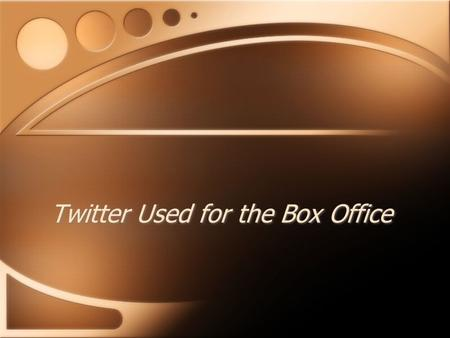 Twitter Used for the Box Office. Highlight of the Article Two Computing Scientist have been using Twitter to predict box office results of a particular.