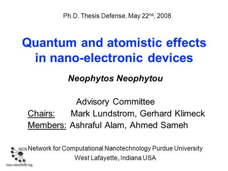 NCN www.nanoHUB.org 1 Neophytos Neophytou Advisory Committee Chairs: Mark Lundstrom, Gerhard Klimeck Members: Ashraful Alam, Ahmed Sameh Network for Computational.
