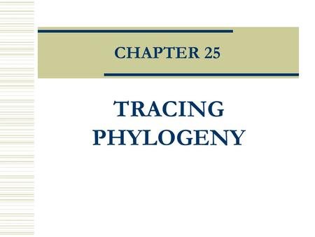 CHAPTER 25 TRACING PHYLOGENY. I. PHYLOGENY AND SYSTEMATICS A.TAXONOMY EMPLOYS A HIERARCHICAL SYSTEM OF CLASSIFICATION  SYSTEMATICS, THE STUDY OF BIOLOGICAL.