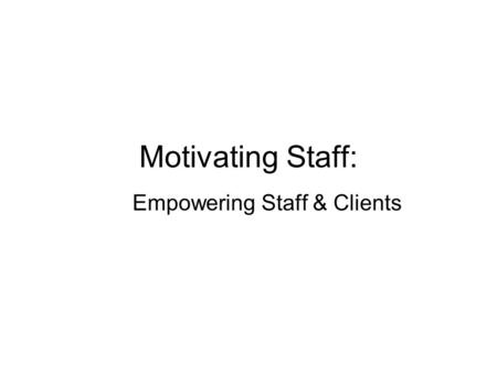 Motivating Staff: Empowering Staff & Clients. Latting identifies 8 myths related to motivating social workers Myth 1: Social workers derive most of their.
