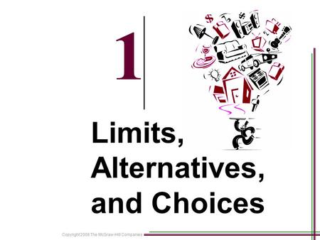 Copyright 2008 The McGraw-Hill Companies 1-1 1 Limits, Alternatives, and Choices.