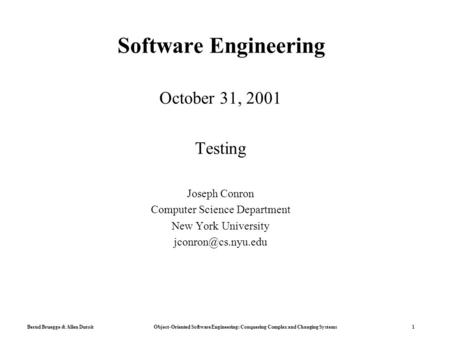 Bernd Bruegge & Allen Dutoit Object-Oriented Software Engineering: Conquering Complex and Changing Systems 1 Software Engineering October 31, 2001 Testing.