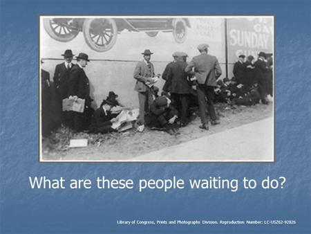 What are these people waiting to do? Library of Congress, Prints and Photographs Division. Reproduction Number: LC-USZ62-92826.