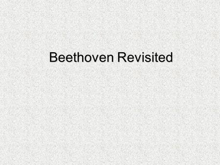 Beethoven Revisited. In Beethoven Copy Cat you composed a piece using the rhythm and form (aa'ba') of Beethoven. In this assignment, you will use Beethoven's.