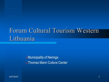 6/27/20151 Forum Cultural Tourism Western Lithuania  Municipality of Neringa  Thomas Mann Culture Center.