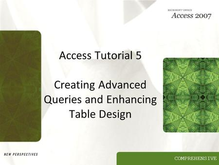 Access Tutorial 5 Creating Advanced Queries and Enhancing Table Design