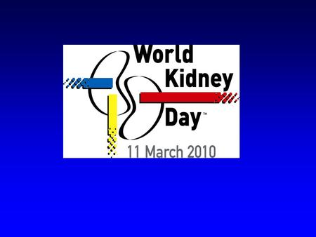 WHY WORLD KIDNEY DAY? WORLD KIDNEY DAY (1) PURPOSE: 1.World Kidney Day was established to increase awareness of the need for detection programs for CKD.