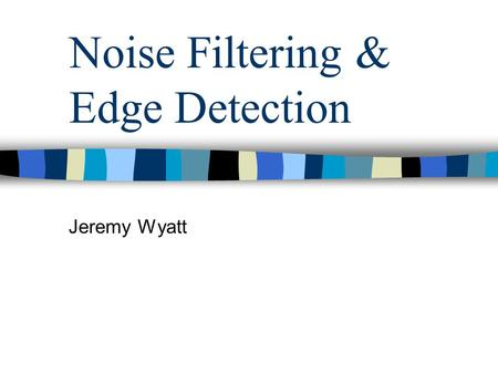 Noise Filtering & Edge Detection Jeremy Wyatt. Filtering Last time we saw that we could detect edges by calculating the intensity change (gradient) across.