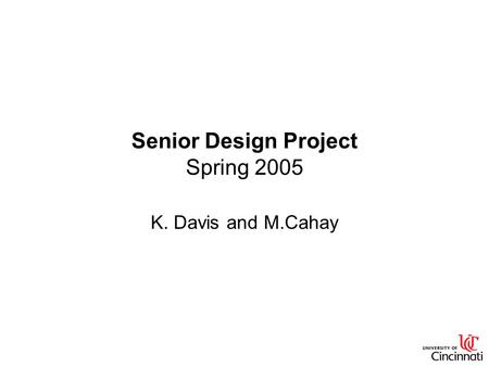 Senior Design Project Spring 2005 K. Davis and M.Cahay.