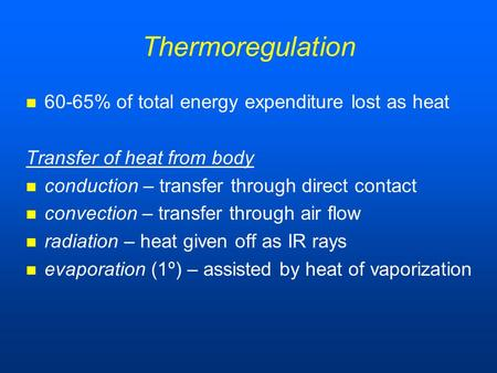 Thermoregulation 60-65% of total energy expenditure lost as heat Transfer of heat from body conduction – transfer through direct contact convection – transfer.
