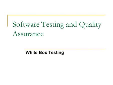 Software Testing and Quality Assurance White Box Testing.