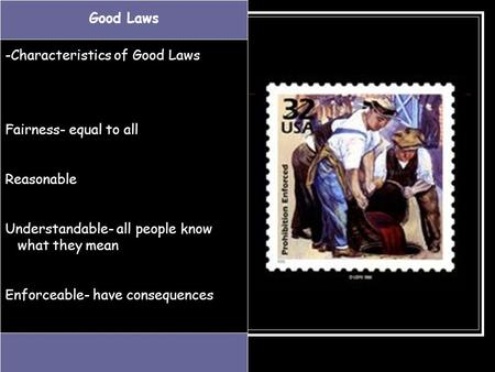 Good Laws -Characteristics of Good Laws Fairness- equal to all Reasonable Understandable- all people know what they mean Enforceable- have consequences.