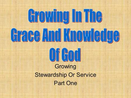 Growing Stewardship Or Service Part One. Review Knowing, Growing, Understanding, Living, Giving Structured plans work best God's plans work best of all.