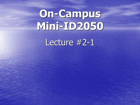 Lecture #2-1 On-Campus Mini-ID2050. Standing Assignments Term B Full Proposal Draft due Every Week Finalize Introduction Beef-up Background Refine Methodology.