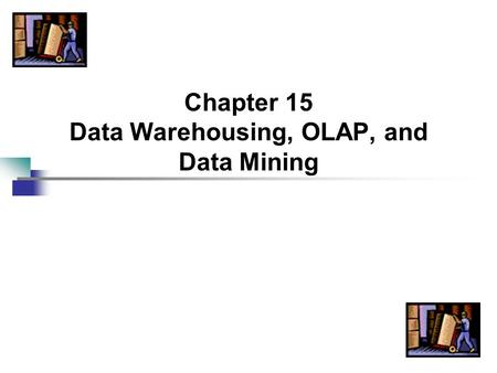 Chapter 15 Data Warehousing, OLAP, and Data Mining
