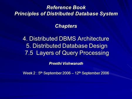 Reference Book Principles of Distributed Database System Chapters 4. Distributed DBMS Architecture 5. Distributed Database Design 7.5 Layers of Query Processing.