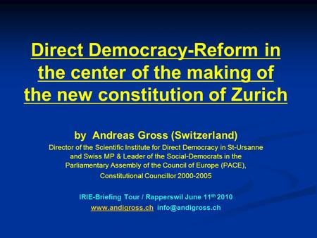 Direct Democracy-Reform in the center of the making of the new constitution of Zurich by Andreas Gross (Switzerland) Director of the Scientific Institute.