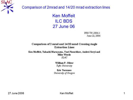 27 June 2006Ken Moffeit1 Comparison of 2mrad and 14/20 mrad extraction lines Ken Moffeit ILC BDS 27 June 06.