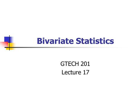 Bivariate Statistics GTECH 201 Lecture 17. Overview of Today's Topic Two-Sample Difference of Means Test Matched Pairs (Dependent Sample) Tests Chi-Square.