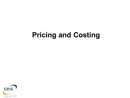 Pricing and Costing. Roy Crosby, Business Advisor, CEiS James Finnie, Business Advisor, CEiS Alex Rooney, Business Advisor, CEiS.