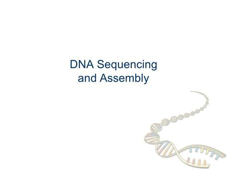 DNA Sequencing and Assembly. DNA sequencing How we obtain the sequence of nucleotides of a species …ACGTGACTGAGGACCGTG CGACTGAGACTGACTGGGT CTAGCTAGACTACGTTTTA.