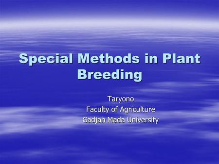 Special Methods in Plant Breeding Taryono Faculty of Agriculture Gadjah Mada University.