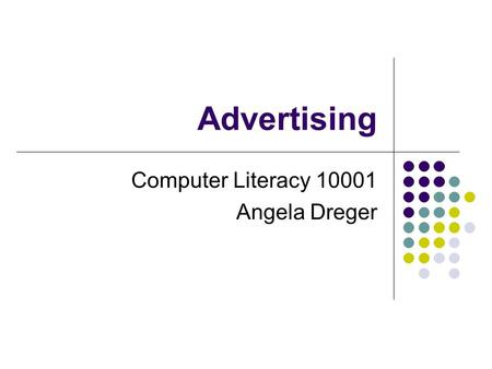 Advertising Computer Literacy 10001 Angela Dreger.