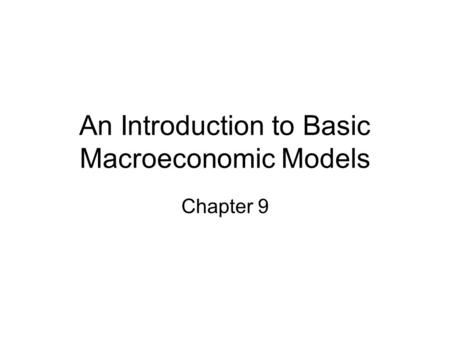 An Introduction to Basic Macroeconomic Models Chapter 9.