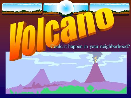 Could it happen in your neighborhood? Volcano Three Easy Ways to Form a Volcano (if you are Vulcan, Roman god of fire) 1) Subduction Zone volcanoes: