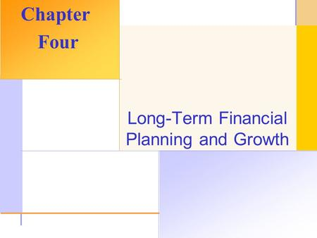 © 2003 The McGraw-Hill Companies, Inc. All rights reserved. Long-Term Financial Planning and Growth Chapter Four.