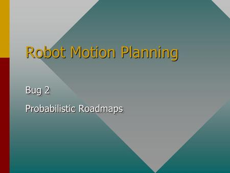 Robot Motion Planning Bug 2 Probabilistic Roadmaps Bug 2 Probabilistic Roadmaps.
