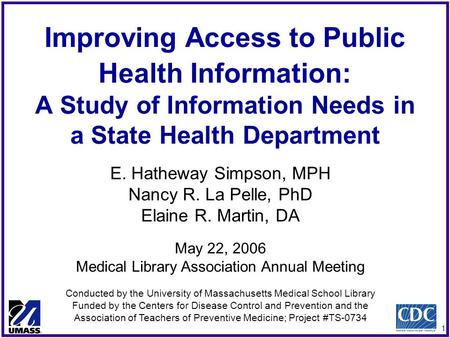 1 Improving Access to Public Health Information: A Study of Information Needs in a State Health Department E. Hatheway Simpson, MPH Nancy R. La Pelle,