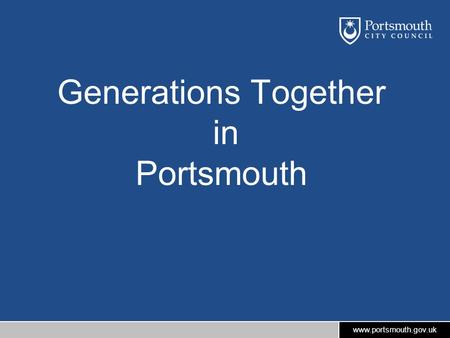 Www.portsmouth.gov.uk Generations Together in Portsmouth.