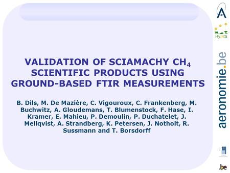 VALIDATION OF SCIAMACHY CH 4 SCIENTIFIC PRODUCTS USING GROUND-BASED FTIR MEASUREMENTS B. Dils, M. De Mazière, C. Vigouroux, C. Frankenberg, M. Buchwitz,