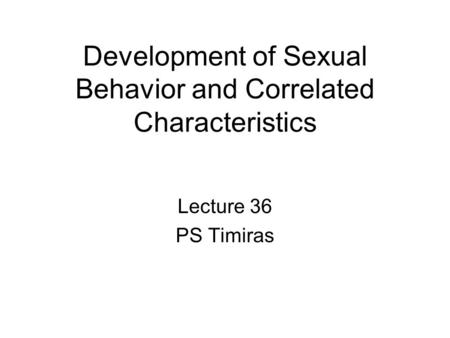 Development of Sexual Behavior and Correlated Characteristics