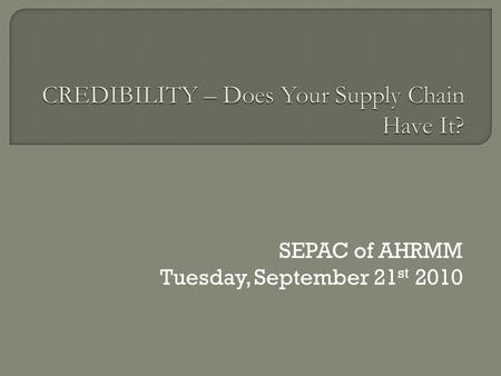SEPAC of AHRMM Tuesday, September 21 st 2010.  William Stitt, CHL CRCST CMRP FAHRMM Vice President, Materials Management Robert Wood Johnson University.