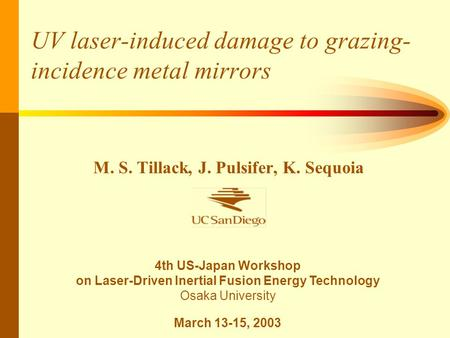 UV laser-induced damage to grazing- incidence metal mirrors M. S. Tillack, J. Pulsifer, K. Sequoia 4th US-Japan Workshop on Laser-Driven Inertial Fusion.