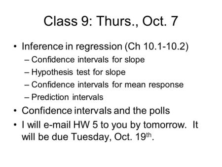 Class 9: Thurs., Oct. 7 Inference in regression (Ch 10.1-10.2) –Confidence intervals for slope –Hypothesis test for slope –Confidence intervals for mean.