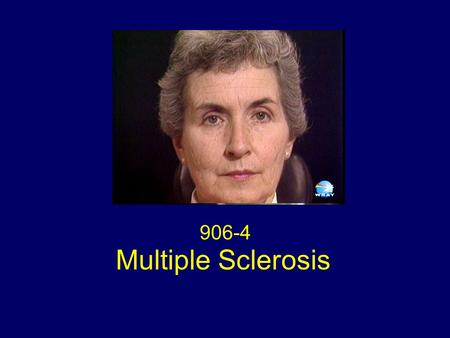 Multiple Sclerosis 906-4. Eye Movements Transient spontaneous primary position upbeat nystagmus with lid nystagmus Rapid bursts of horizontal square wave.